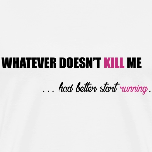 Whatever Doesn't Kill Me ...