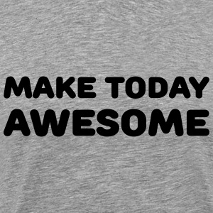 Make today awesome T-Shirts - Men's Premium T-Shirt