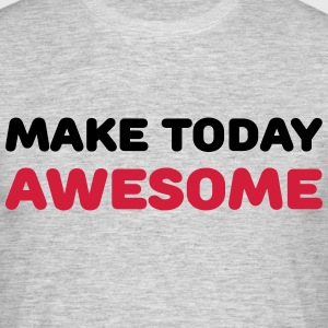 Make today awesome T-shirts - T-shirt herr