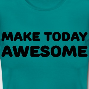 Make today awesome T-shirts - Vrouwen T-shirt
