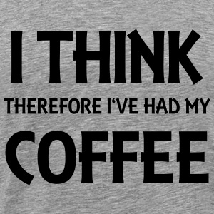 I think therefore I've had my coffee T-Shirts - Men's Premium T-Shirt