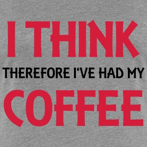 I think therefore I've had my coffee T-Shirts - Women's Premium T-Shirt