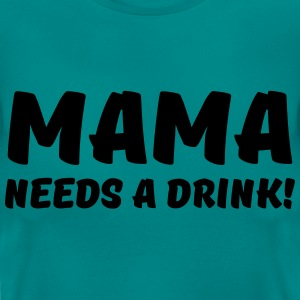 Mama needs a drink! T-Shirts - Women's T-Shirt