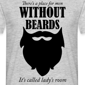 there's a place for men without beards it's calle T-Shirts - Men's T-Shirt