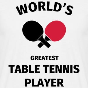 World's Greatest Table Tennis Player Tee shirts - T-shirt Homme