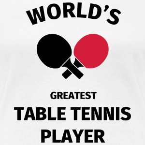 World's Greatest Table Tennis Player T-shirts - Vrouwen Premium T-shirt