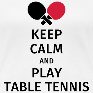 keep calm and play table tennis T-shirts - Vrouwen Premium T-shirt