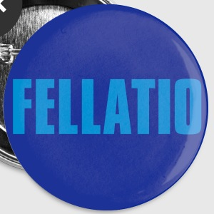 Fellatio - Buttons groß 56 mm