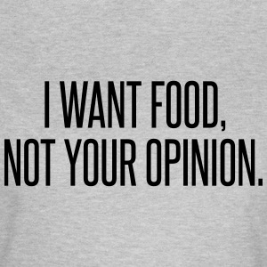 I want food T-Shirts - Frauen T-Shirt