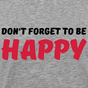 Don't forget to be happy Tee shirts - T-shirt Premium Homme