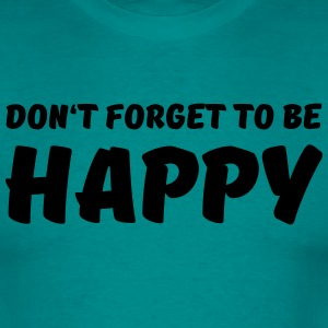 Don't forget to be happy T-Shirts - Men's T-Shirt