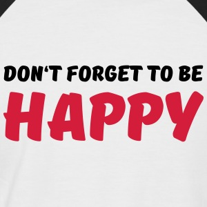Don't forget to be happy T-Shirts - Men's Baseball T-Shirt