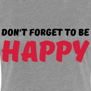 Don't forget to be happy T-Shirts - Frauen Premium T-Shirt