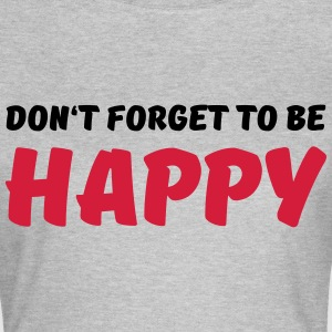 Don't forget to be happy Tee shirts - T-shirt Femme