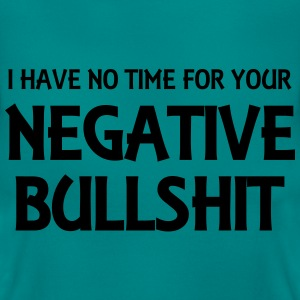 I have no time for your negative bullshit Tee shirts - T-shirt Femme