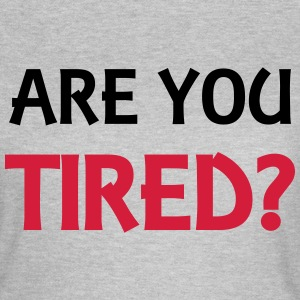 Are you tired? Tee shirts - T-shirt Femme