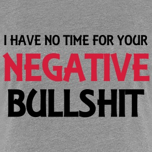 I have no time for your negative bullshit Camisetas - Camiseta premium mujer
