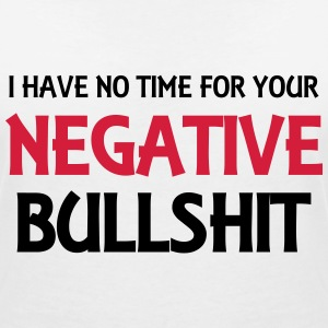 I have no time for your negative bullshit T-shirts - Vrouwen T-shirt met V-hals