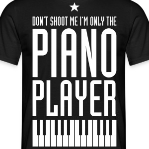 Don't Shoot Me I'm Only The Piano Player - Männer T-Shirt