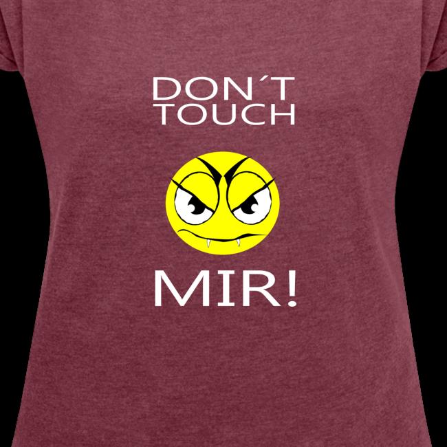 """Don´t touch, MIR!"" Damen T-Shirt mit gerollten Ärmeln"