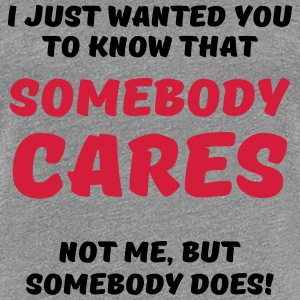 Somebody cares T-shirts - Vrouwen Premium T-shirt