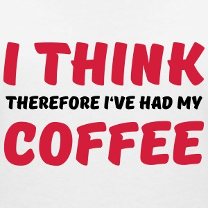 I think therefore I've had my coffee T-Shirts - Women's V-Neck T-Shirt
