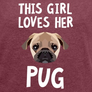 This Girl Loves Her Pug T-Shirts - Frauen T-Shirt mit gerollten Ärmeln