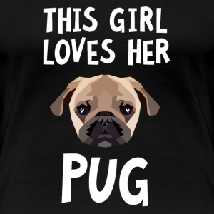 This Girl Loves Her Pug Camisetas - Camiseta premium mujer