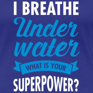 I Breathe Underwater - What Is Your Superpower? T-Shirts - Frauen Premium T-Shirt