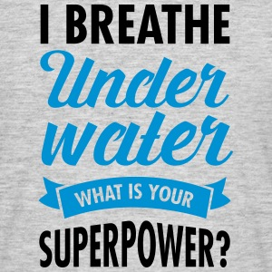 I Breathe Underwater - What Is Your Superpower? T-shirts - T-shirt herr