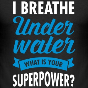 I Breathe Underwater - What Is Your Superpower? T-Shirts - Männer Slim Fit T-Shirt