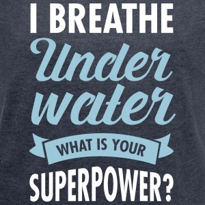 I Breathe Underwater - What Is Your Superpower? Tee shirts - T-shirt Femme à manches retroussées