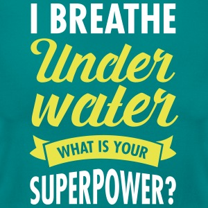 I Breathe Underwater - What Is Your Superpower? T-shirts - Vrouwen T-shirt