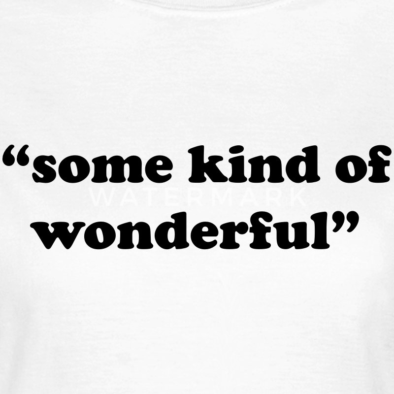 Some kind of wonderful T-Shirts - Women's T-Shirt