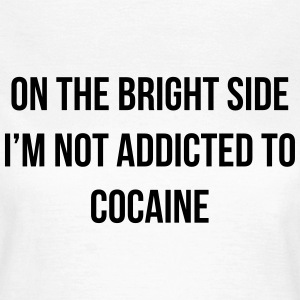 On the bright side i'm not addicted to cocaine T-shirts - Dame-T-shirt
