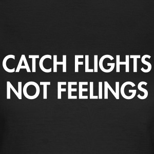 Catch flights not feeling T-Shirts - Frauen T-Shirt