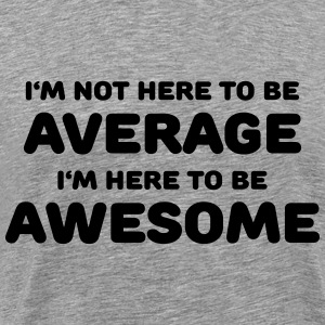 I'm not here to be average T-Shirts - Men's Premium T-Shirt