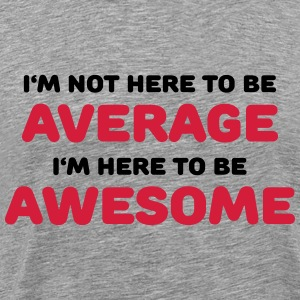 I'm not here to be average Tee shirts - T-shirt Premium Homme