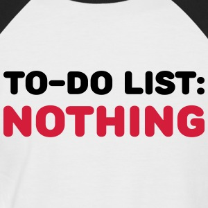 To-Do List: Nothing T-Shirts - Men's Baseball T-Shirt