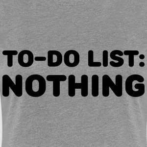 To-Do List: Nothing Camisetas - Camiseta premium mujer