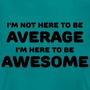 I'm not here to be average Tee shirts - T-shirt Femme