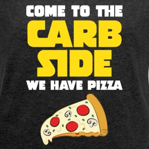 Come To The Carb Side - Wa Have Pizza T-shirts - T-shirt med upprullade ärmar dam