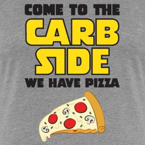 Come To The Carb Side - We Have Pizza T-shirts - Dame premium T-shirt