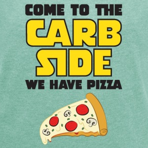Come To The Carb Side - We Have Pizza T-Shirts - Frauen T-Shirt mit gerollten Ärmeln