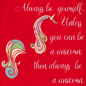 Always be  yourself. Unless  you can be a unicorn, - Maglietta da uomo