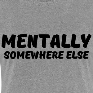 Mentally somewhere else T-shirts - Vrouwen Premium T-shirt