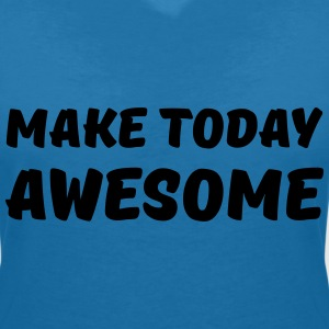 Make today awesome Magliette - Maglietta da donna scollo a V