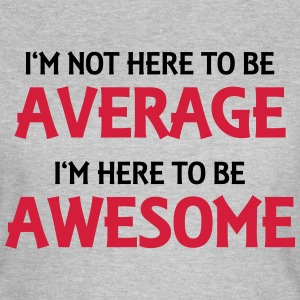 I'm not here to be average T-Shirts - Women's T-Shirt