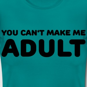 You can't make me adult T-Shirts - Frauen T-Shirt