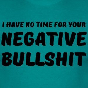 I have no time for your negative bullshit Camisetas - Camiseta hombre